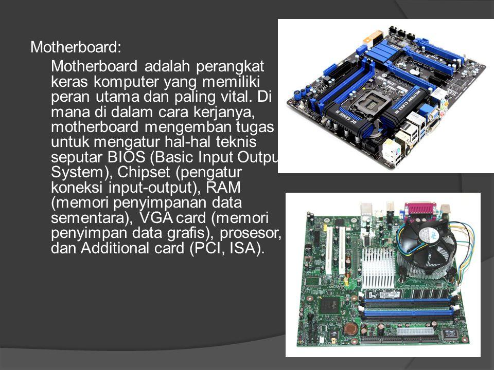Motherboard: Motherboard adalah perangkat keras komputer yang memiliki peran utama dan paling vital.