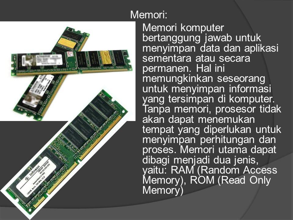Memori: Memori komputer bertanggung jawab untuk menyimpan data dan aplikasi sementara atau secara permanen.