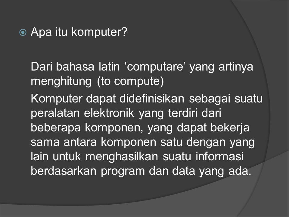 Apa itu komputer Dari bahasa latin 'computare' yang artinya menghitung (to compute)