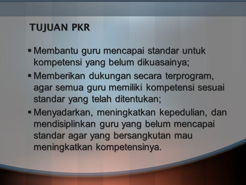 TUJUAN PKR Membantu guru mencapai standar untuk kompetensi yang belum dikuasainya;