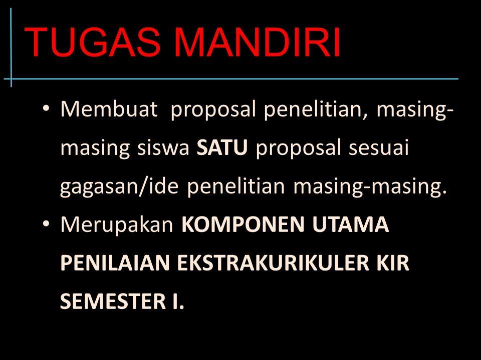 TUGAS MANDIRI Membuat proposal penelitian, masing-masing siswa SATU proposal sesuai gagasan/ide penelitian masing-masing.