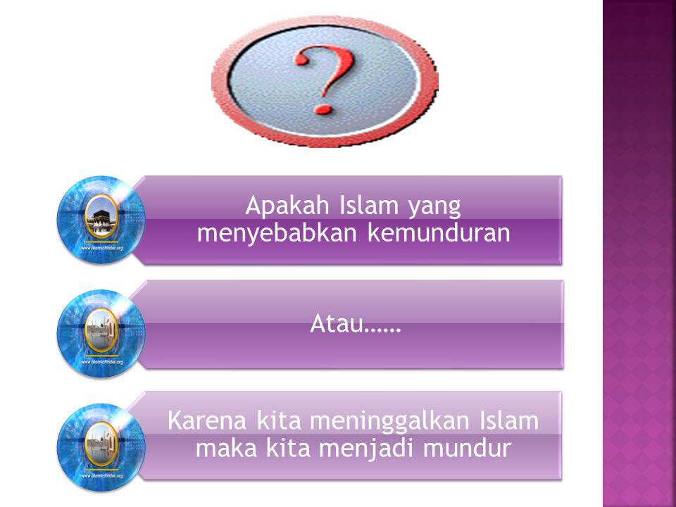 Apakah Islam yang menyebabkan kemunduran Atau……