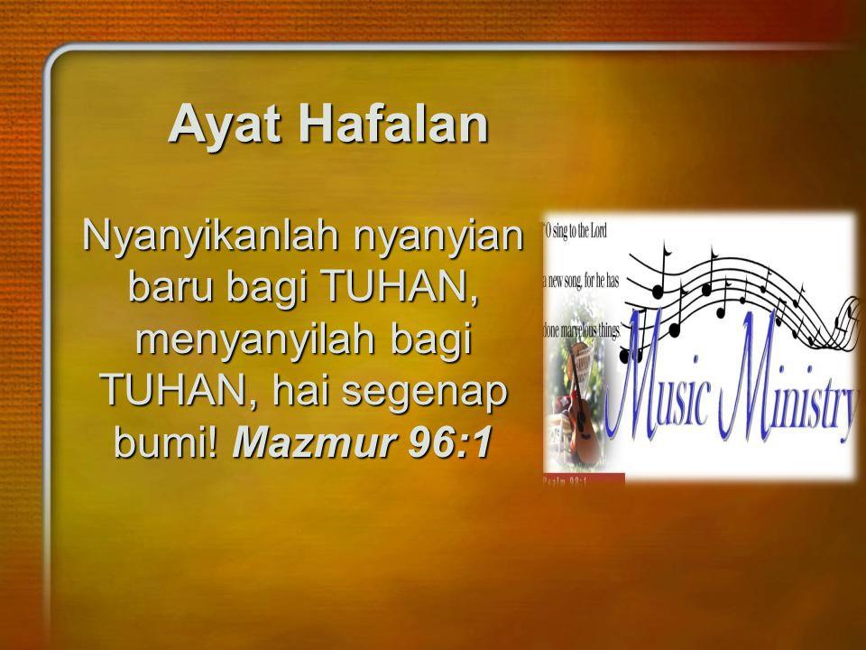 Ayat Hafalan Nyanyikanlah nyanyian baru bagi TUHAN, menyanyilah bagi TUHAN, hai segenap bumi.