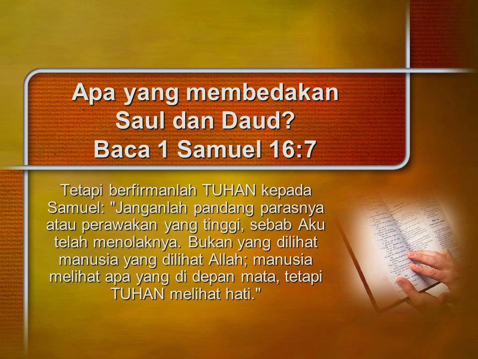 Apa yang membedakan Saul dan Daud Baca 1 Samuel 16:7