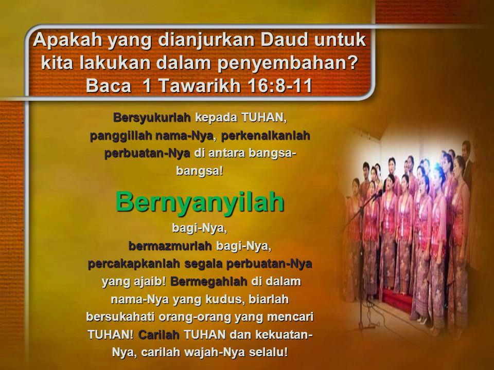 Apakah yang dianjurkan Daud untuk kita lakukan dalam penyembahan