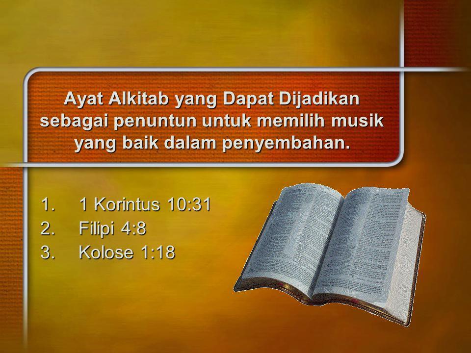 1 Korintus 10:31 Filipi 4:8 Kolose 1:18