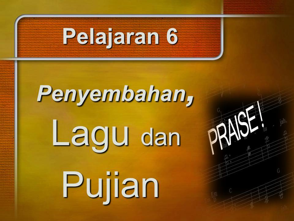 Pelajaran 6 Penyembahan, Lagu dan Pujian