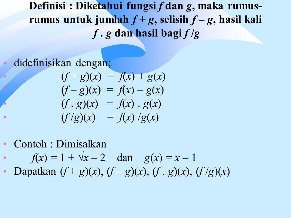 Definisi : Diketahui fungsi f dan g, maka rumus-rumus untuk jumlah f + g, selisih f – g, hasil kali f . g dan hasil bagi f /g