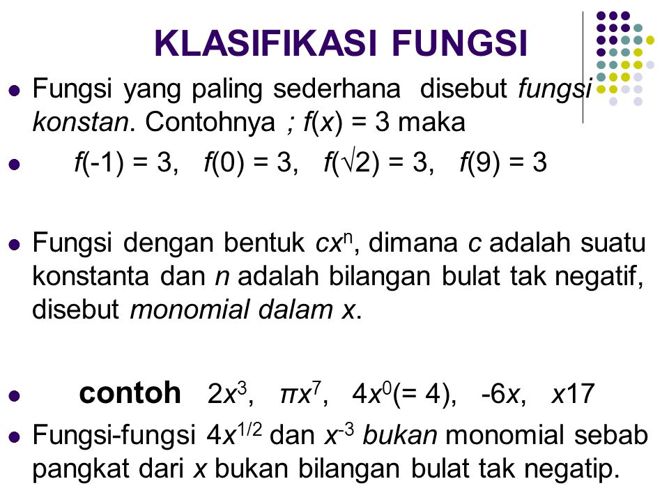 KLASIFIKASI FUNGSI Fungsi yang paling sederhana disebut fungsi konstan. Contohnya ; f(x) = 3 maka.