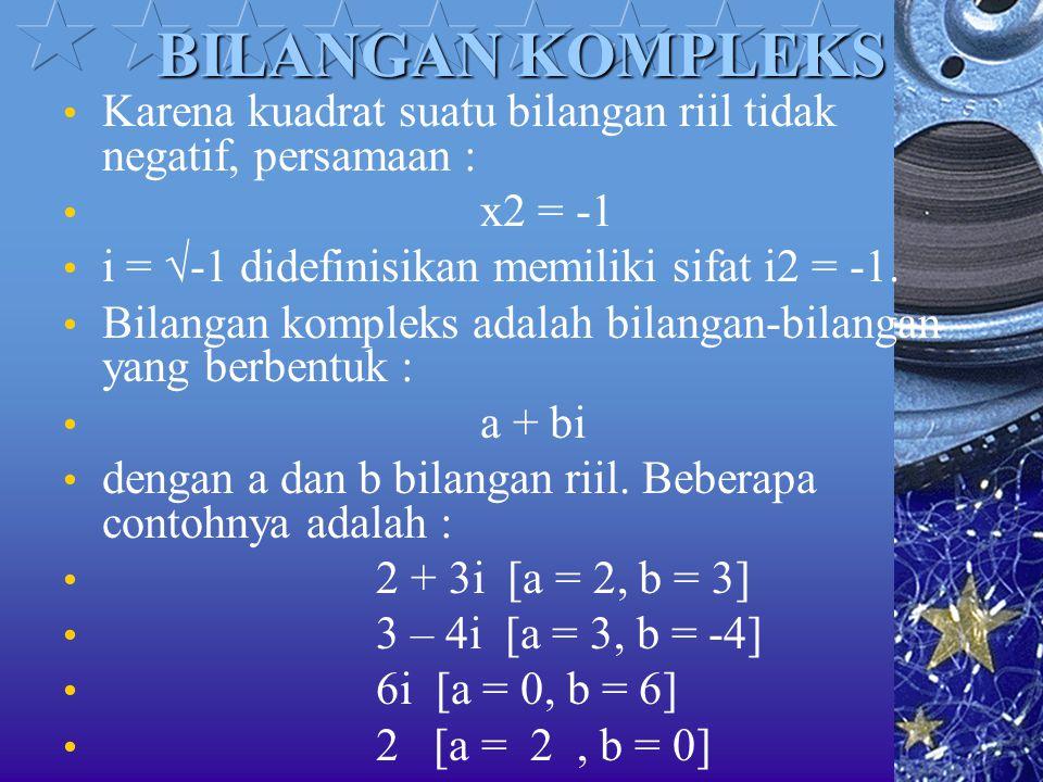 BILANGAN KOMPLEKS Karena kuadrat suatu bilangan riil tidak negatif, persamaan : x2 = -1. i = √-1 didefinisikan memiliki sifat i2 = -1.