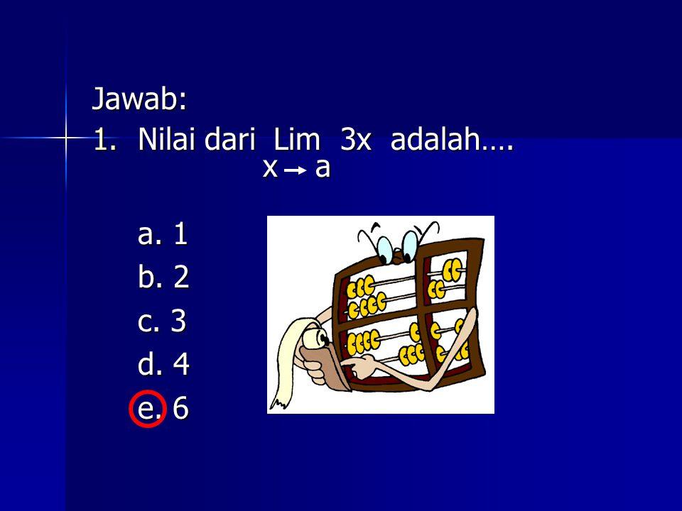 Jawab: Nilai dari Lim 3x adalah…. x a a. 1 b. 2 c. 3 d. 4 e. 6