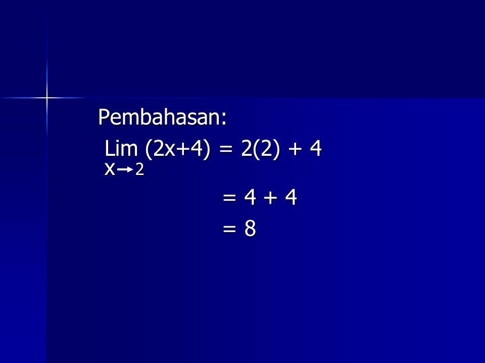 Pembahasan: Lim (2x+4) = 2(2) + 4 x 2 = 4 + 4 = 8