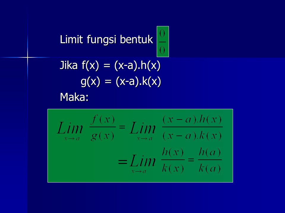 Limit fungsi bentuk Jika f(x) = (x-a).h(x) g(x) = (x-a).k(x) Maka: