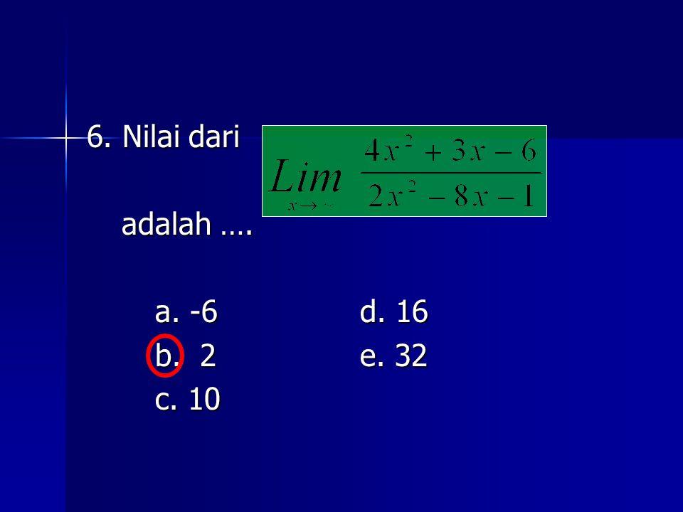 6. Nilai dari adalah …. a. -6 d. 16 b. 2 e. 32 c. 10