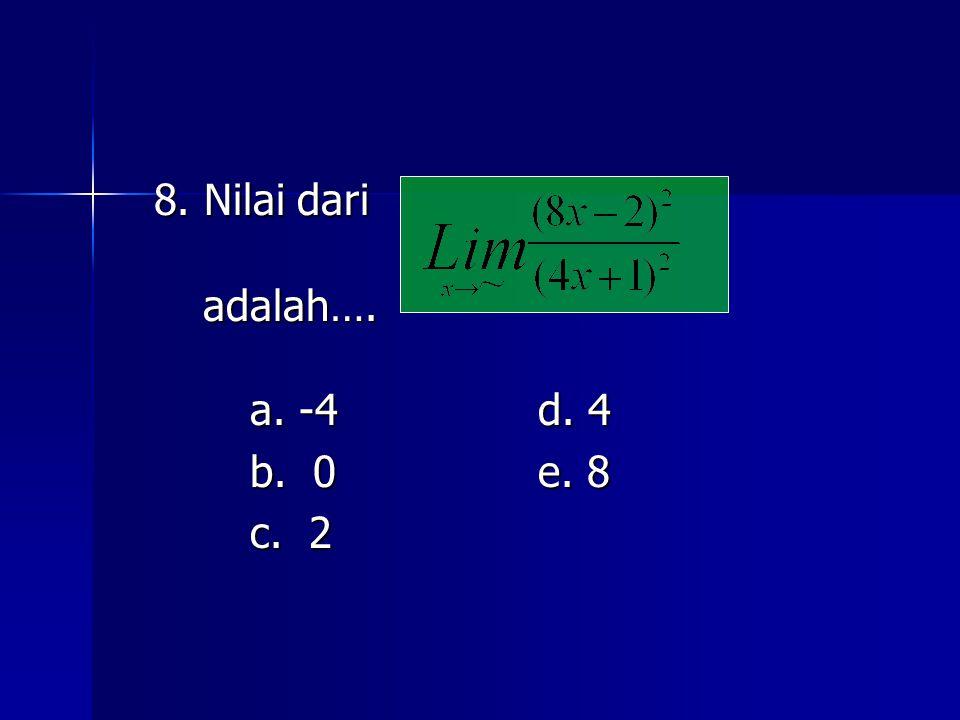 8. Nilai dari adalah…. a. -4 d. 4 b. 0 e. 8 c. 2