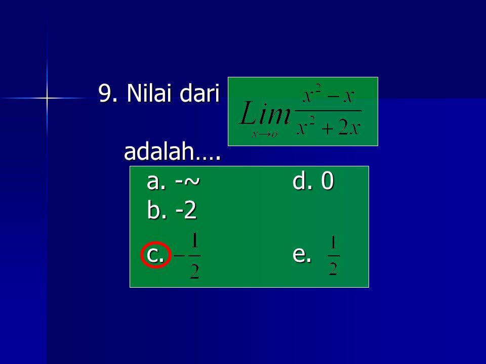 9. Nilai dari adalah…. a. -~ d. 0 b. -2 c. e.