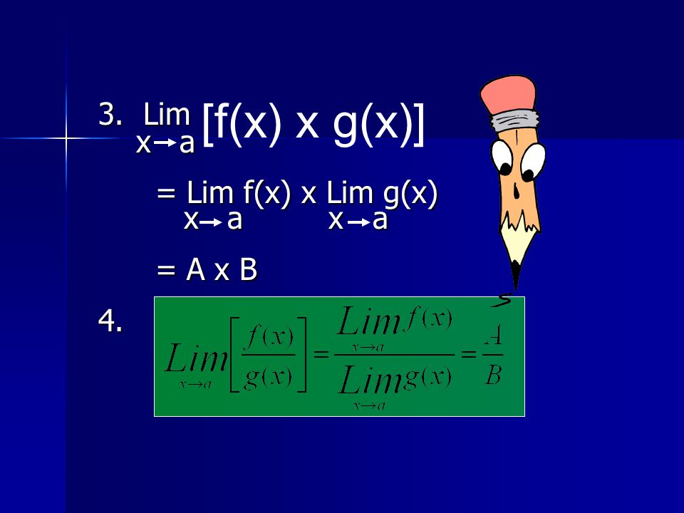 3. Lim x a = Lim f(x) x Lim g(x) x a x a = A x B 4.