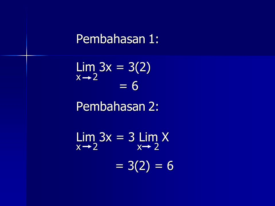 Pembahasan 1: Lim 3x = 3(2) = 6 Pembahasan 2: Lim 3x = 3 Lim X