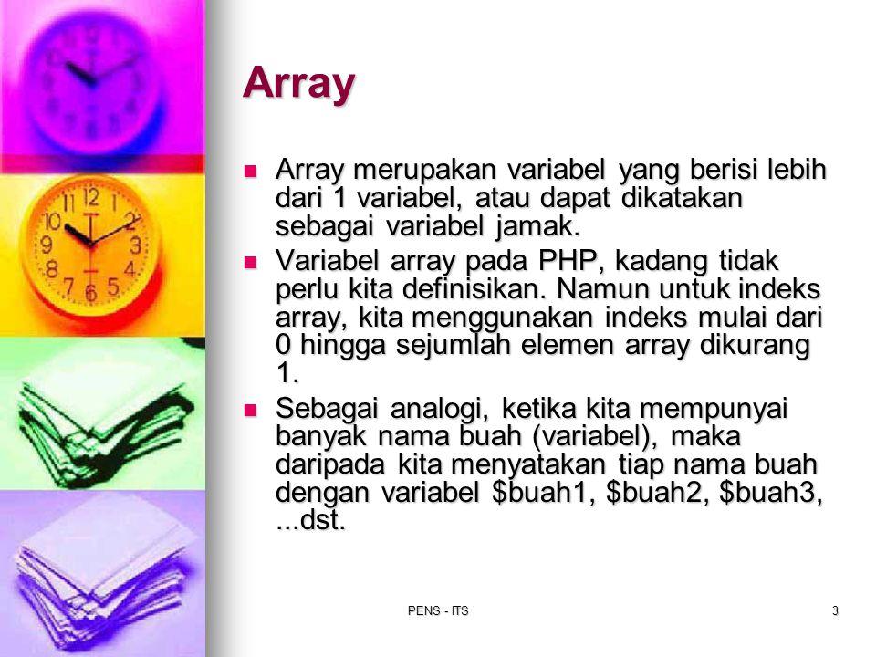 Array Array merupakan variabel yang berisi lebih dari 1 variabel, atau dapat dikatakan sebagai variabel jamak.