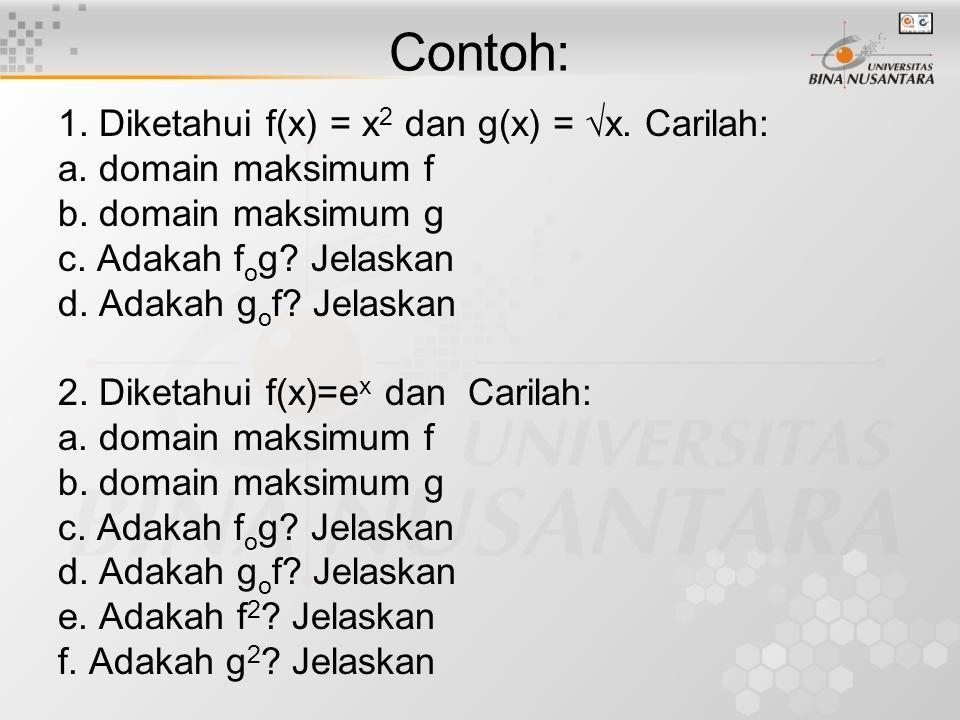 Contoh: 1. Diketahui f(x) = x2 dan g(x) = x. Carilah: