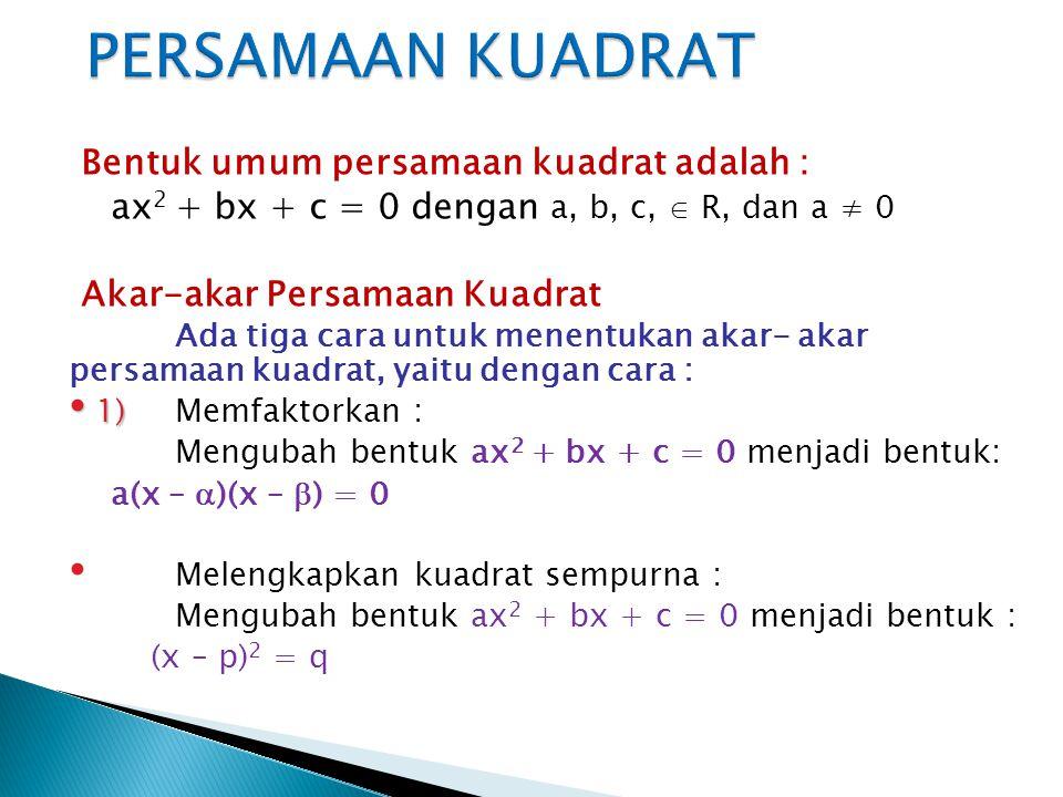 PERSAMAAN KUADRAT Bentuk umum persamaan kuadrat adalah :