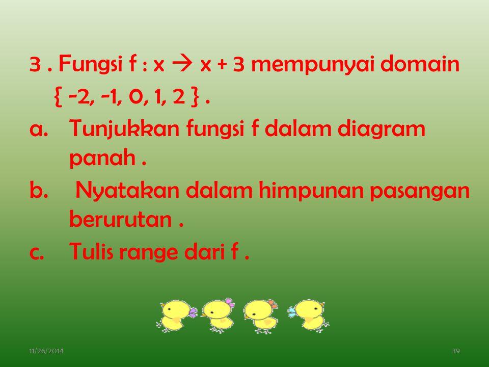 3 . Fungsi f : x  x + 3 mempunyai domain { -2, -1, 0, 1, 2 } .