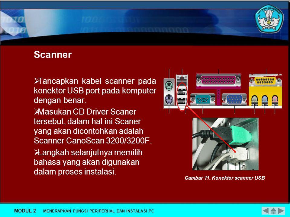 Scanner Tancapkan kabel scanner pada konektor USB port pada komputer dengan benar.