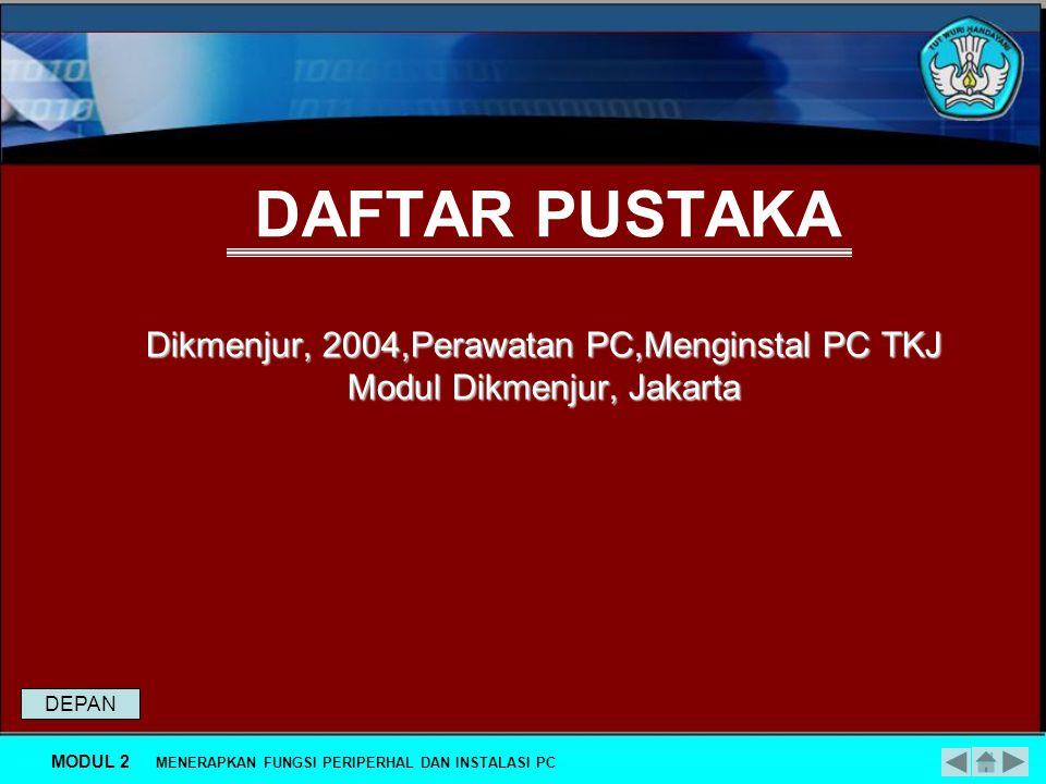 DAFTAR PUSTAKA Dikmenjur, 2004,Perawatan PC,Menginstal PC TKJ