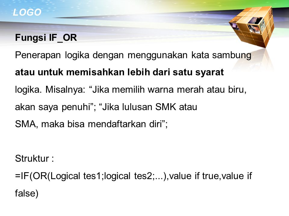 Fungsi IF_OR Penerapan logika dengan menggunakan kata sambung atau untuk memisahkan lebih dari satu syarat.