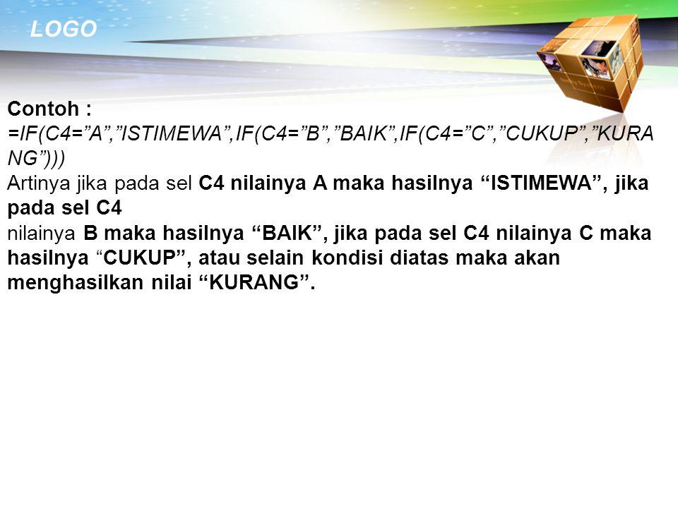 Contoh : =IF(C4= A , ISTIMEWA ,IF(C4= B , BAIK ,IF(C4= C , CUKUP , KURANG )))
