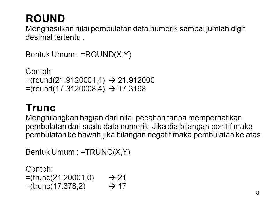 ROUND Menghasilkan nilai pembulatan data numerik sampai jumlah digit desimal tertentu .