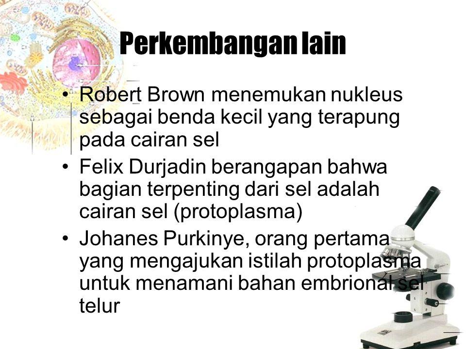 Perkembangan lain Robert Brown menemukan nukleus sebagai benda kecil yang terapung pada cairan sel.