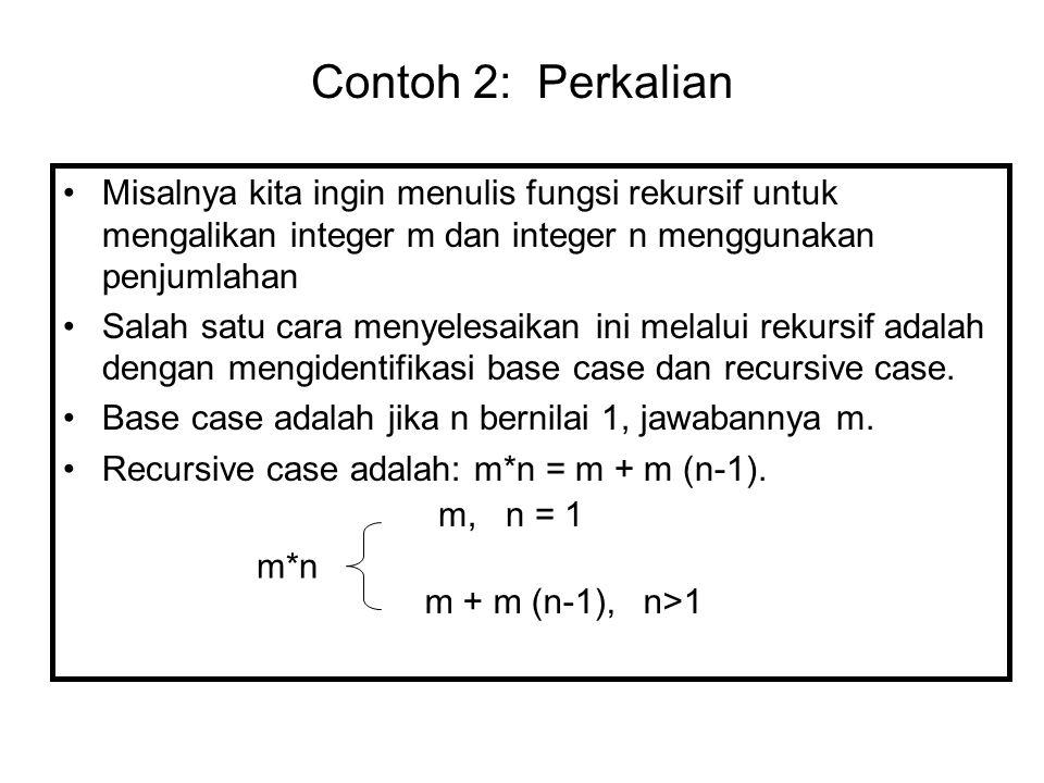 Contoh 2: Perkalian Misalnya kita ingin menulis fungsi rekursif untuk mengalikan integer m dan integer n menggunakan penjumlahan.