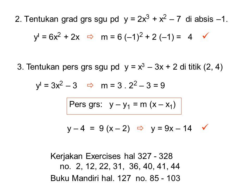 2. Tentukan grad grs sgu pd y = 2x3 + x2 – 7 di absis –1.