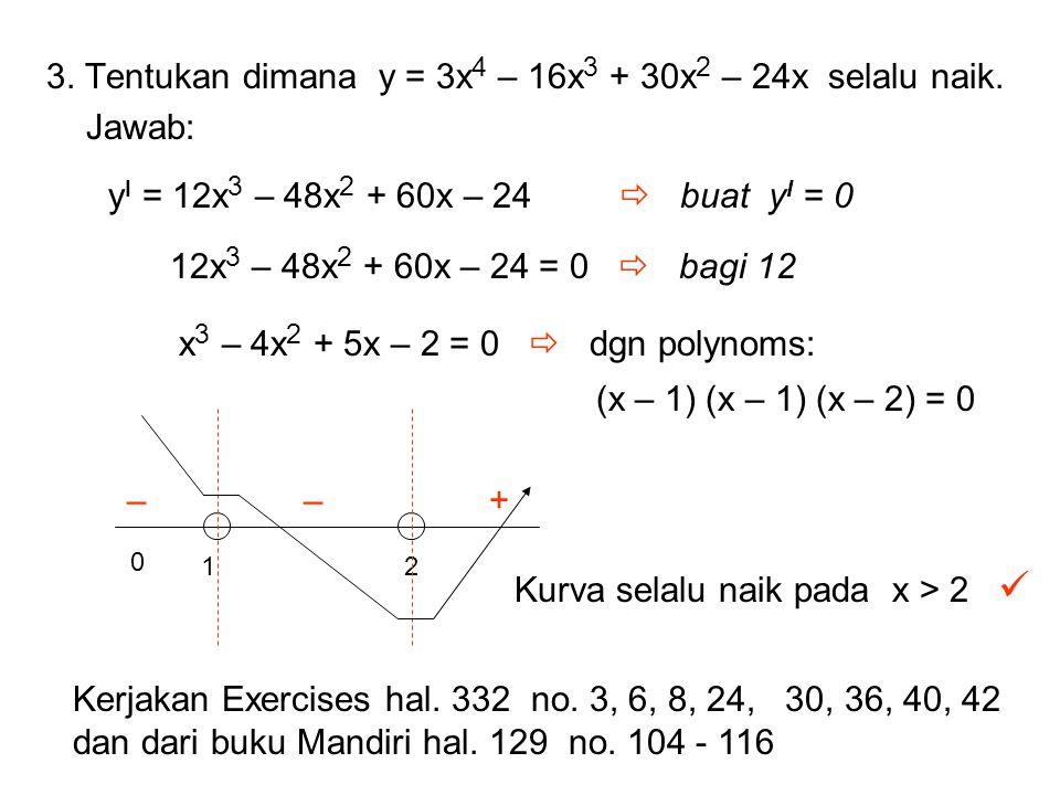3. Tentukan dimana y = 3x4 – 16x3 + 30x2 – 24x selalu naik. Jawab: