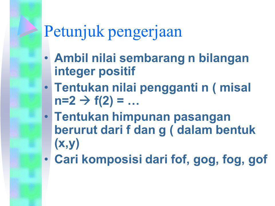 Petunjuk pengerjaan Ambil nilai sembarang n bilangan integer positif