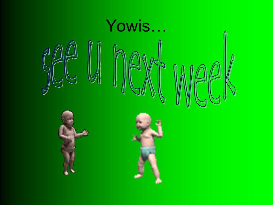 Yowis… see u next week