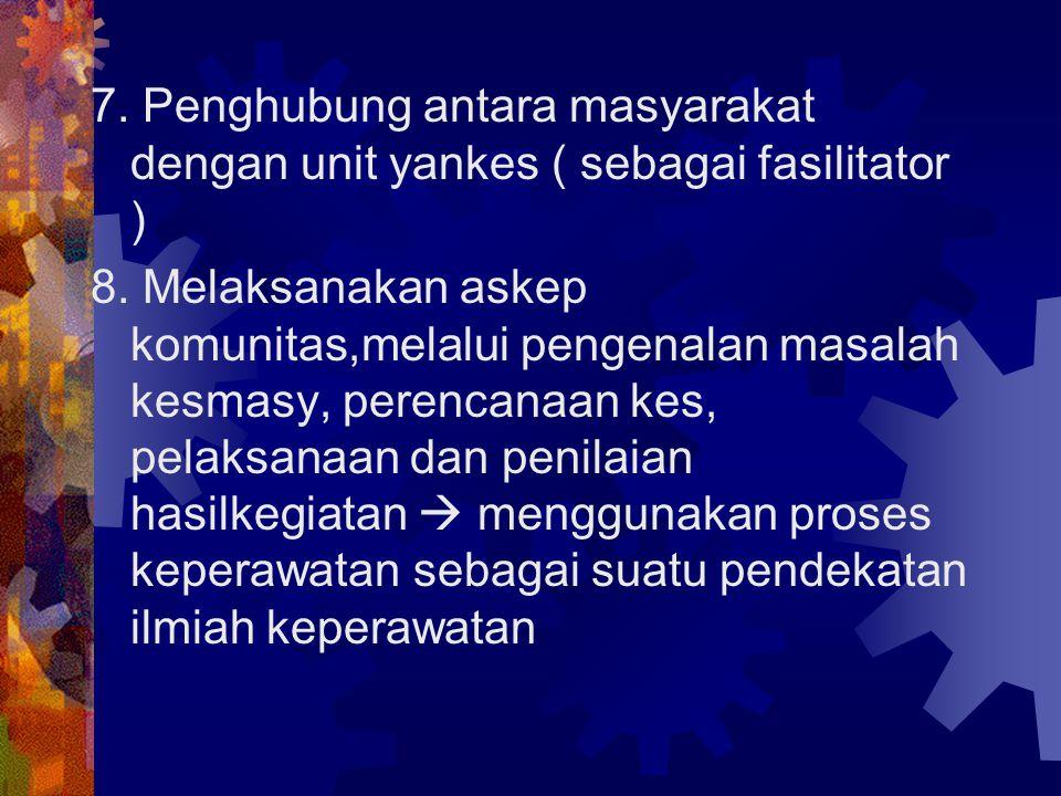 7. Penghubung antara masyarakat dengan unit yankes ( sebagai fasilitator )