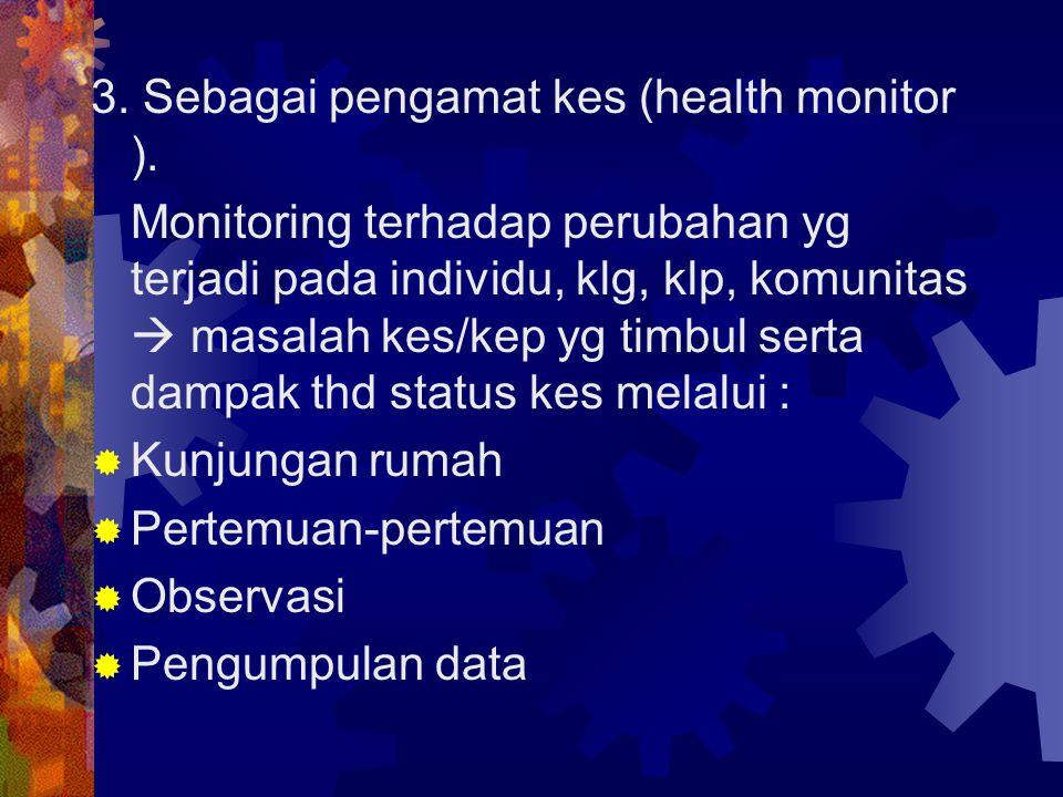 3. Sebagai pengamat kes (health monitor ).