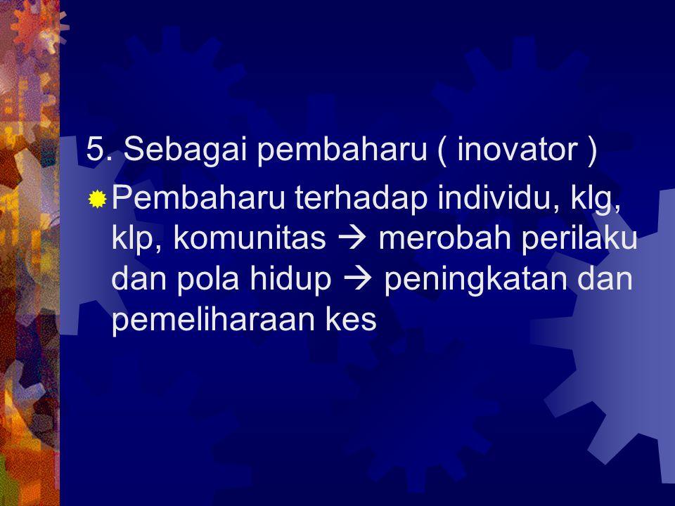 5. Sebagai pembaharu ( inovator )