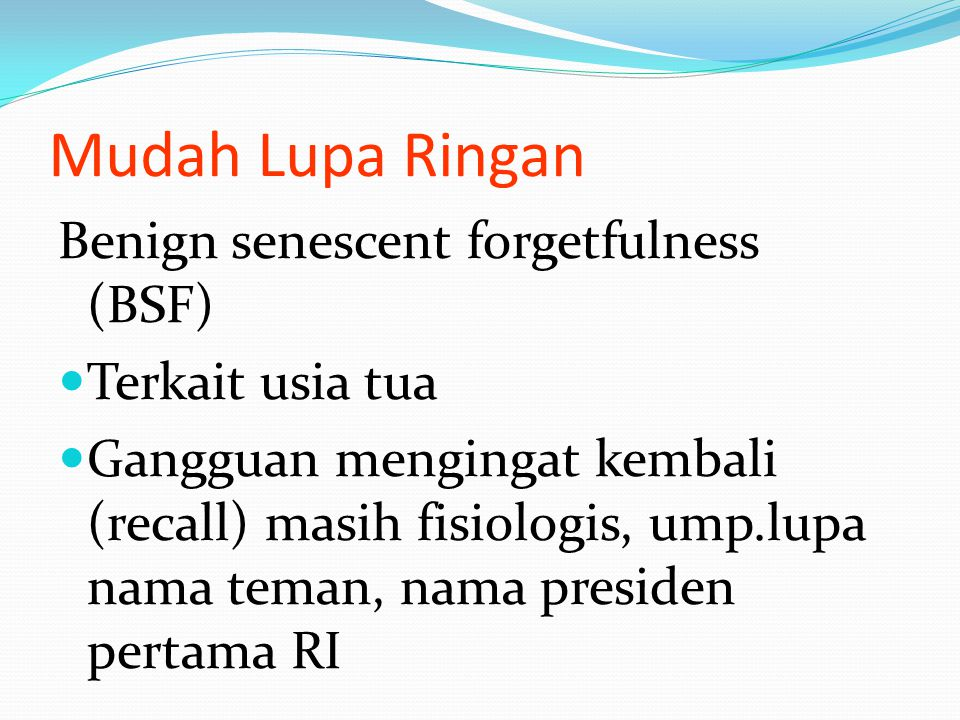 Mudah Lupa Ringan Benign senescent forgetfulness (BSF)