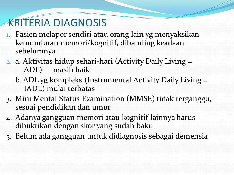 KRITERIA DIAGNOSIS Pasien melapor sendiri atau orang lain yg menyaksikan kemunduran memori/kognitif, dibanding keadaan sebelumnya.