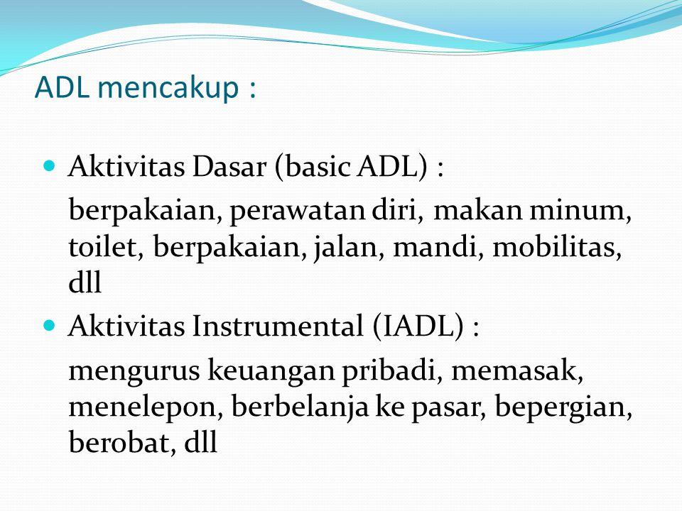 ADL mencakup : Aktivitas Dasar (basic ADL) :