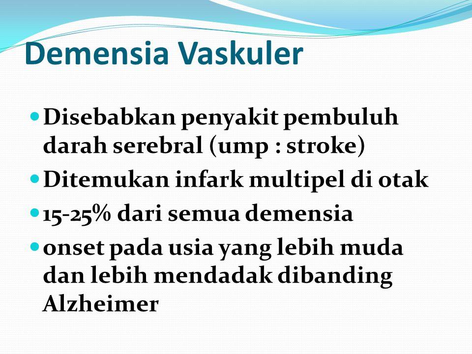 Demensia Vaskuler Disebabkan penyakit pembuluh darah serebral (ump : stroke) Ditemukan infark multipel di otak.