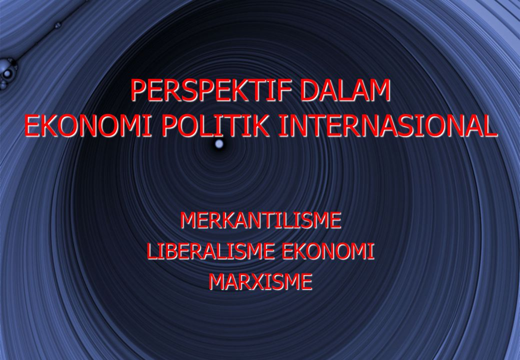 PERSPEKTIF DALAM EKONOMI POLITIK INTERNASIONAL