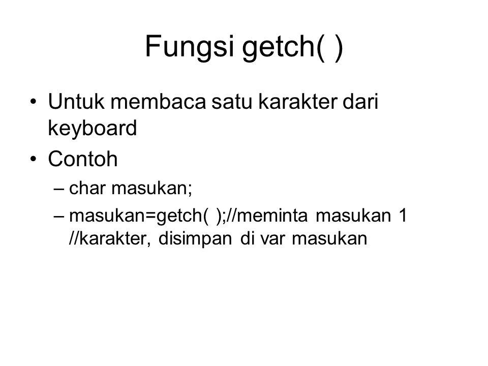 Fungsi getch( ) Untuk membaca satu karakter dari keyboard Contoh