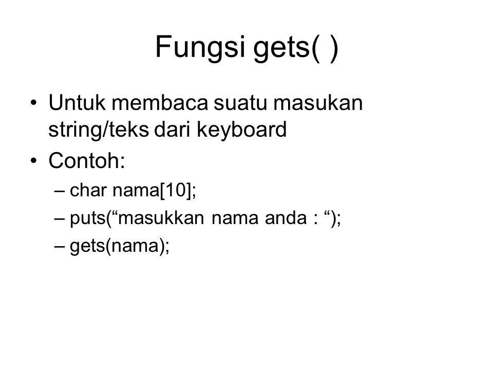 Fungsi gets( ) Untuk membaca suatu masukan string/teks dari keyboard