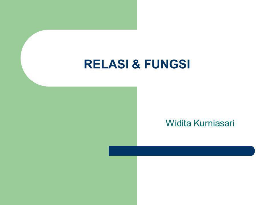 RELASI & FUNGSI Widita Kurniasari