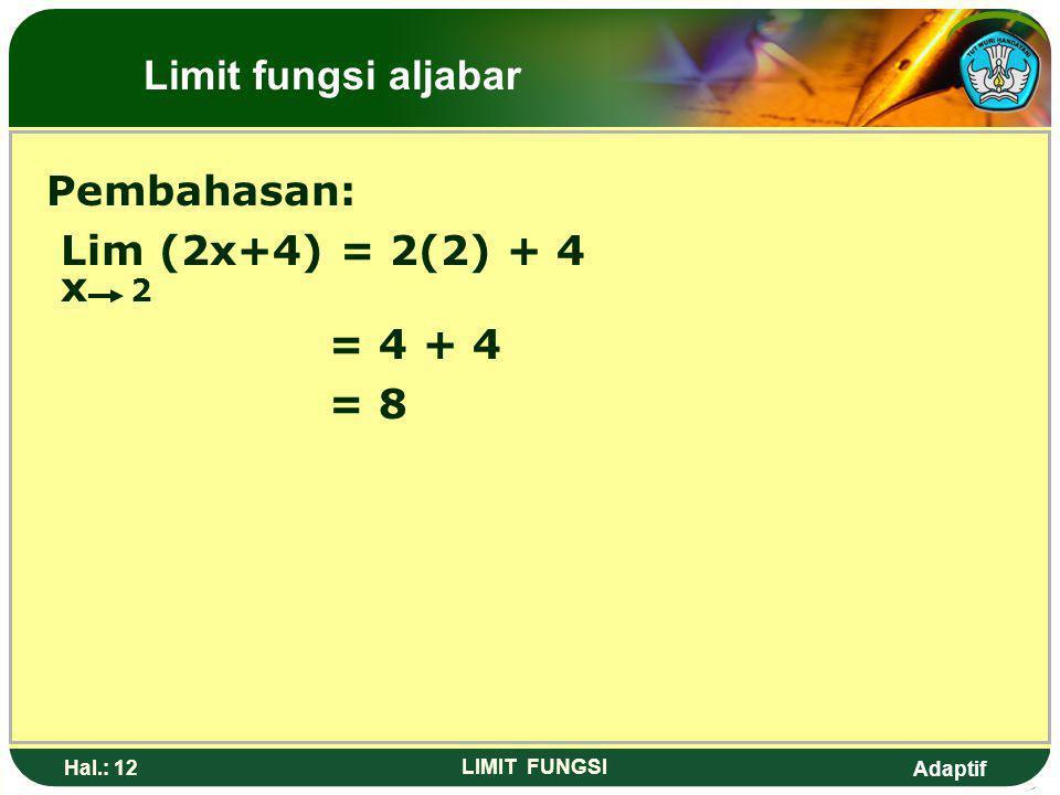 Limit fungsi aljabar Pembahasan: Lim (2x+4) = 2(2) + 4 x 2 = 4 + 4 = 8