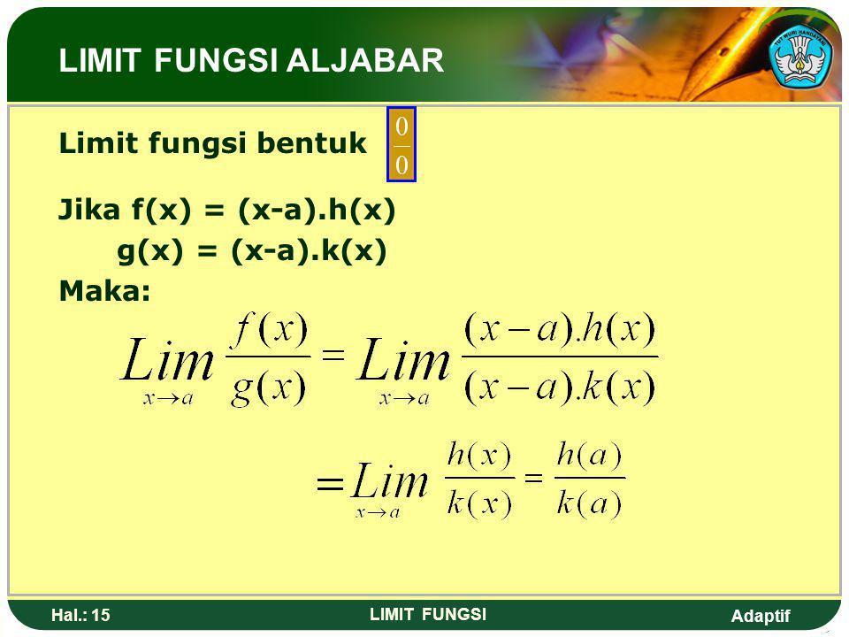 LIMIT FUNGSI ALJABAR Limit fungsi bentuk Jika f(x) = (x-a).h(x)